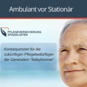"""Die Pflegeversicherung Spezialisten informierendie Auswirkungen der Grundsatzes """"ambulant vor stationär"""" in der Pflegeversicherung"""